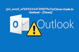 Best Tips to Solve [Pii_email_a7b93224472ff079e7ed] Error