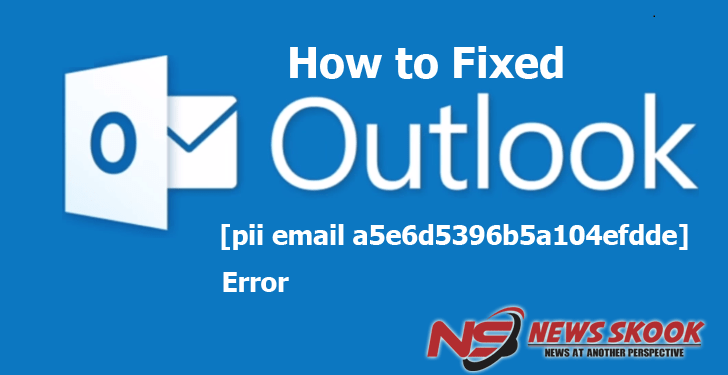 How to fix Microsoft Outlook error [pii_email_a5e6d5396b5a104efdde]?